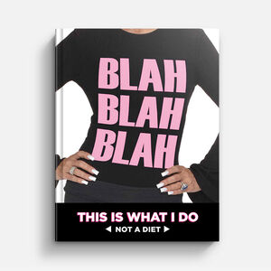 Blah Blah Blah, This Is What I Do - Not A Diet (Hardcover)